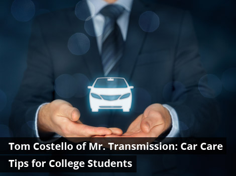 Tom Costello of Mr. Transmission: Car Care Tips for College Students